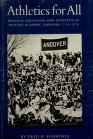 Fred H. Harrison - Athletics for All: Physical Education and Athletics at Phillips Academy, Andover, 1778-1978